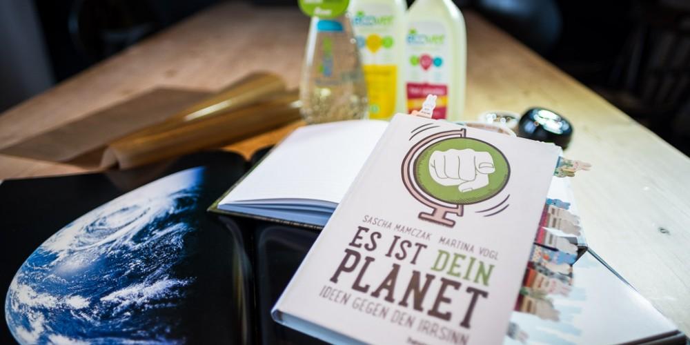 Es ist dein Planet - Ideen gegen den Irrsinn! von Sascha Mamczak und Martina Vogl
